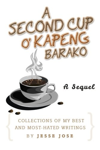 A Second Cup O' Kapeng Barako: Collections of my Best and Most-Hated Writings