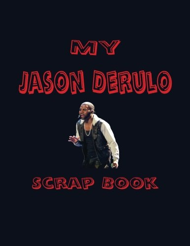 My Jason Derulo Scrap Book: Blank Pages for You to Fill (My Fan - Style Jason Derulo