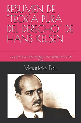 RESUMEN DE TEORÍA PURA DEL DERECHO DE HANS KELSEN: COLECCIÓN RESÚMENES UNIVERSITARIOS Nº 519 (Spanish Edition)