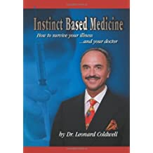 Instinct Based Medicine: How to Survive Your Illness and Your Doctor by Leonard Coldwell Dr (2008-06-20)