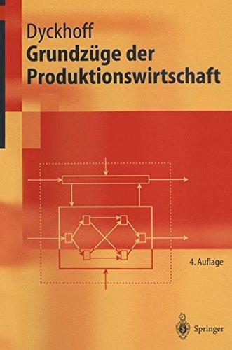 Grundzüge der Produktionswirtschaft: Einführung in die Theorie betrieblicher Wertschöpfung (Springer-Lehrbuch)