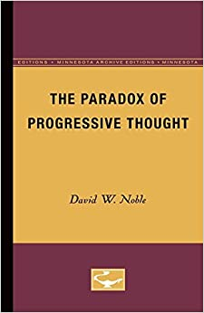 The Paradox of Progressive Thought by David W Noble (1958-01-01)