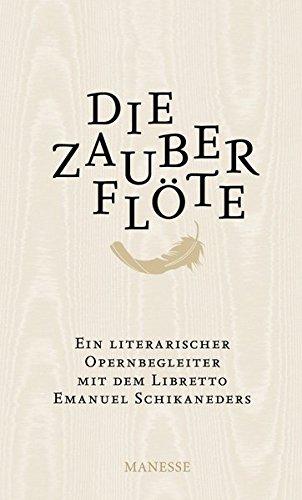 die-zauberflte-ein-literarischer-opernbegleiter-mit-dem-libretto-emanuel-schikaneders-und-verwandten-mrchendichtungen