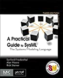 A Practical Guide to SysML: The Systems Modeling Language (The MK/OMG Press)