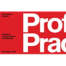 Professional Practice: A Guide to Turning Designs into Buildings