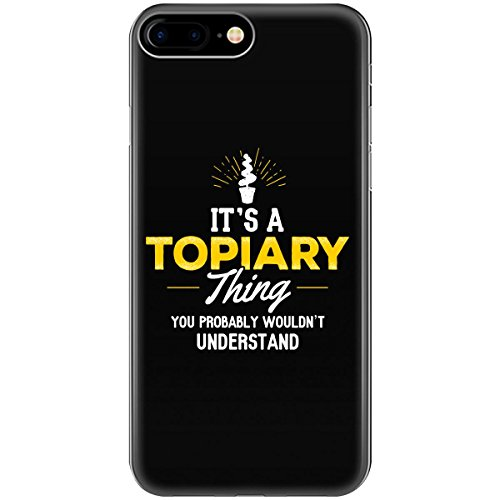 Humorous Gift For Topiary You Wouldn't Understand - Phone Case Fits Iphone 6 6s 7 8