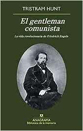 El gentleman comunista. La vida revolucionaria de Friedrich Engels ...