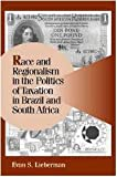 Race and Regionalism in the Politics of Taxation in Brazil and South Africa (Cambridge Studies in Comparative Politics)