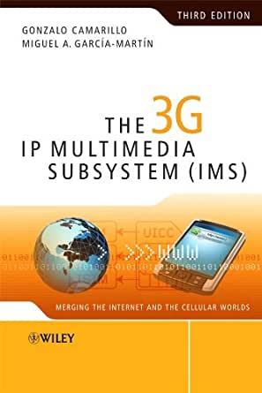 The 3G IP Multimedia Subsystem (IMS): Merging the Internet and the ...