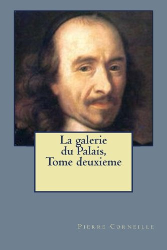 Read Online La galerie du Palais, Tome deuxieme (Pierre Corneille) (French Edition) ebook