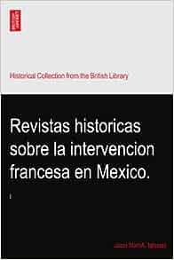 Revistas historicas sobre la intervencion francesa en Mexico.: Joseì