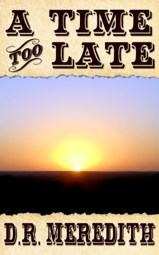 Book: A Time Too Late by D.R. Meredith