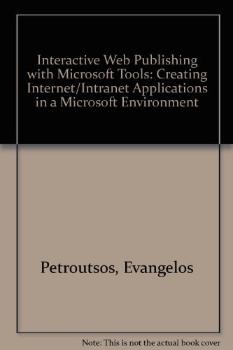 Interactive Web Publishing With Microsoft Tools: Creating Internet Content and Applications With Microsoft's Activex Technology by Brand: Ventana Pr