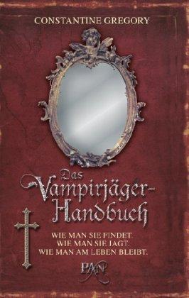 Das Vampirjäger-Handbuch: Wie man sie findet. Wie man sie jagt. Wie man am Leben bleibt.