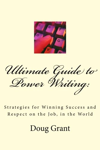 Ultimate Guide to Power Writing:: Strategies for Winning Success and Respect on the Job, in the World