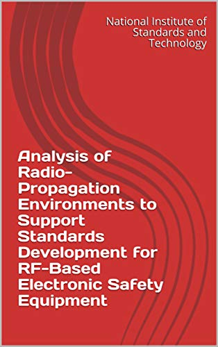 Analysis of Radio-Propagation Environments to Support Standards Development for RF-Based Electronic Safety Equipment