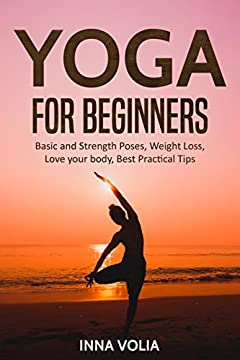 Yoga for beginners: Basic and Strength Poses, Weight Loss, Love your body, Best Practical Tips