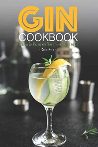 Gin Cookbook: Delicious Gin Recipes with Flavors that will Knock you Out ()