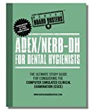 ADEX/NERB-DH for Dental Hygienists : The Ultimate Study Guide for Conquering the Computer Simulated Clinical Examination, Rubin, Rick J., 0982882467