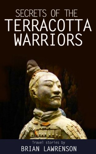 Secrets of the Terracotta Warriors (Silk Road Series Book 6) - Terra Cotta Warriors Xian China