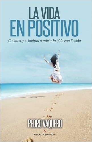 La vida en positivo: Cuentos que invitan a mirar la vida con ...