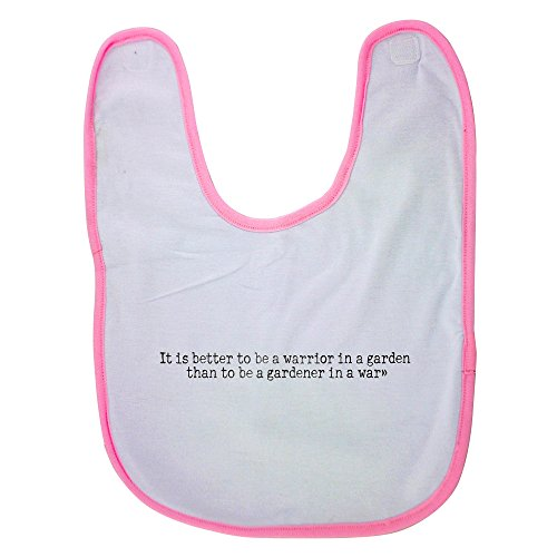 Price comparison product image Pink Baby Bib With It is better to be a warrior in a garden than to be a gardener in a war Baby Boy Bibs,  Dribble Bibs,  Cool Baby Boy Bibs,  Best Baby Bibs,  Best Bibs,  Best Dribble Bibs,  Best Baby B