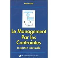 Le Management par les contraintes en gestion industrielle. Trouver le bon déséquilibre