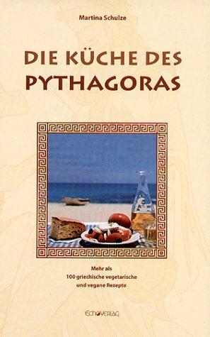Die Küche des Pythagoras: Mehr als 100 griechische vegetarische und vegane Rezepte