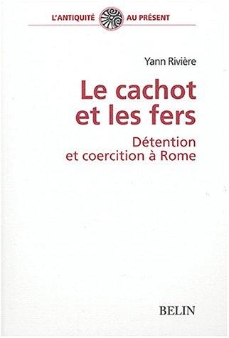 Le cachot et les fers : Détention et coercition à Rome