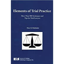 Elements of Trial Practice: More than 500 Techniques and Tips for Trial Lawyers