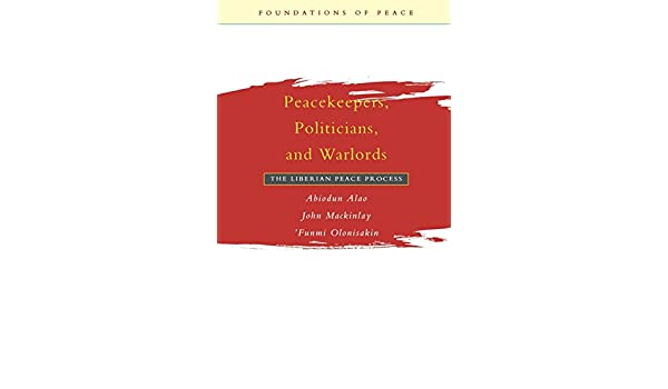 Peacekeepers, Politicians, and Warlords: The Liberian Peace Process