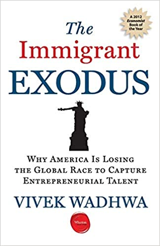 f0dbefa5449 The Immigrant Exodus: Why America Is Losing the Global Race to Capture  Entrepreneurial Talent: Vivek Wadhwa: 9781613630211: Amazon.com: Books