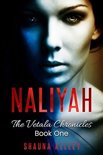 Naliyah (The Vetala Chronicles Book 1) by [Kelley, Shauna]