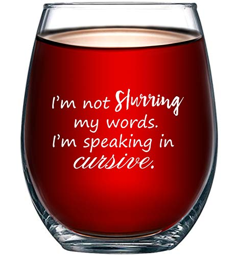 I'm Not Slurring My Words. I'm Speaking in Cursive | Cute Funny 15oz Stemless Wine Glass | Unique Gift Idea for Mom, Dad, Wife, Husband, Sister, Best Friend | Birthday Gifts for Men or Women (Words For Your Best Friend)