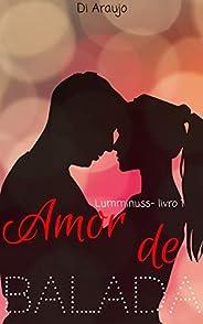 Amor de Balada: Lumminuss - Livro 1
