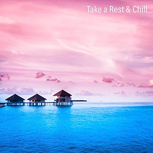 Take a Rest & Chill: Selection of Best 2019 Chillout Relaxation Music, Holiday Lounge, Ambient Melodies & Deep Beats