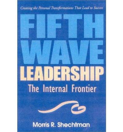 Read Online [(Fifth Wave Leadership: The Internal Frontier )] [Author: Morris R. Shechtman] [Jan-2003] pdf