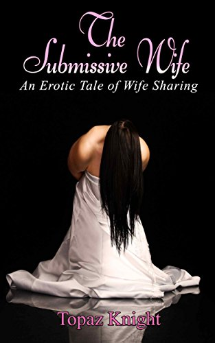 The Submissive Wife: An Erotic Tale of Wife Sharing