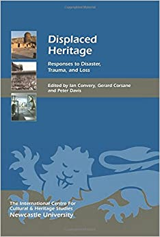 Displaced Heritage: Responses to Disaster, Trauma, and Loss (Heritage Matters)