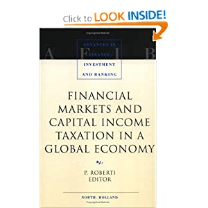 Financial Markets and Capital Income Taxation in a Global Economy (Advances in Finance, Investment and Banking) P. Roberti