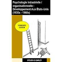 Psychologie industrielle / organisationnelle : Développement Aux États-Unis (1930s - 1960s) (French Edition)