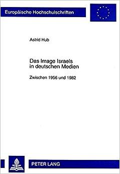 Book Das Image Israels in deutschen Medien: Zwischen 1956 und 1982 (Europäische Hochschulschriften / European University Studies / Publications Universitaires Européennes) (German Edition)