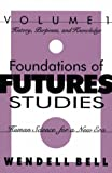 Foundations of Futures Studies : Human Science for a New Era: History, Purposes, Knowledge, Bell, Wendell, 1560002719