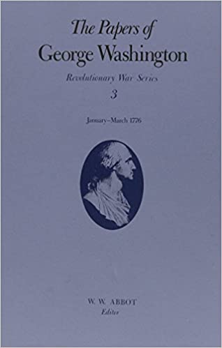 The Papers of George Washington: January-March 1776 (Revolutionary War Series)