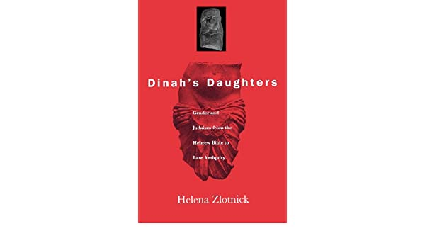 Dinahs Daughters: Gender and Judaism from the Hebrew Bible to Late Antiquity