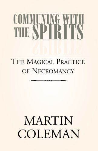 COMMUNING WITH THE SPIRITS: The Magical Practice...