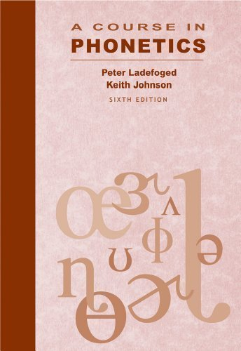 A Course in Phonetics (with CD-ROM) 6th (sixth) Edition by Ladefoged, Peter, Johnson, Keith [2010] (A Course In Phonetics Ladefoged 6th Edition)