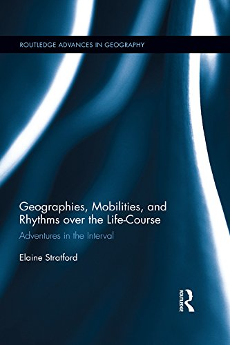 Download Geographies, Mobilities, and Rhythms over the Life-Course: Adventures in the Interval (Routledge Advances in Geography) Pdf