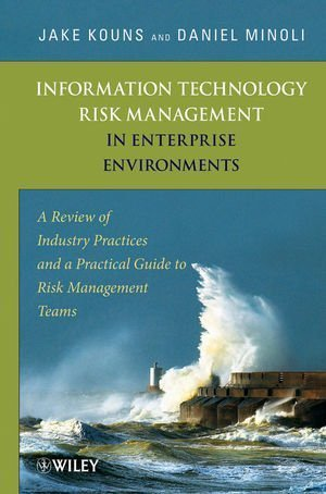 Information Technology Risk Management in Enterprise Environments A Review of Industry Practices and a Practical Guide to Risk Management Teams by Kouns, Jake, Minoli, Daniel [Wiley-Interscience,2010] [Hardcover]