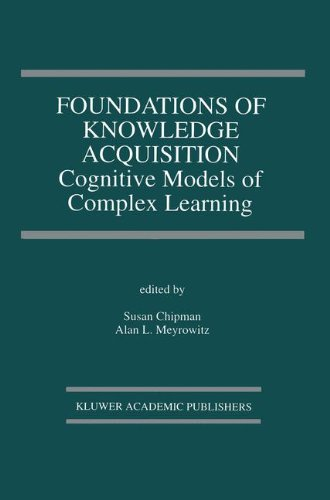 Foundations of Knowledge Acquisition: Cognitive Models of Complex Learning (The Springer International Series in Engineering and Computer Science)